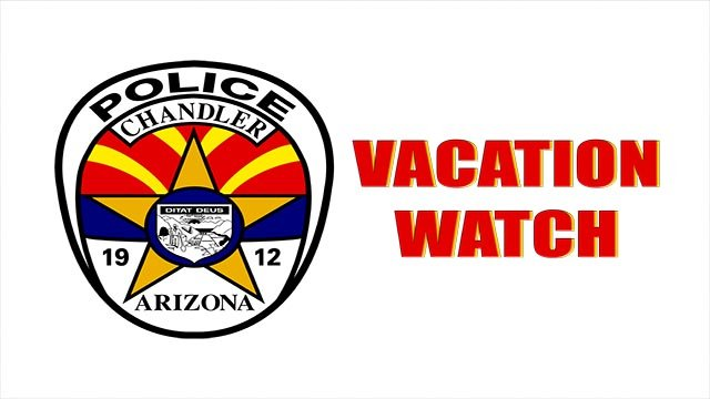 If you are planning on going on vacation anytime soon and want a peace of mind on your home and belongings, the Chandler Police Department has your back. (Source: Chandler Police Department)